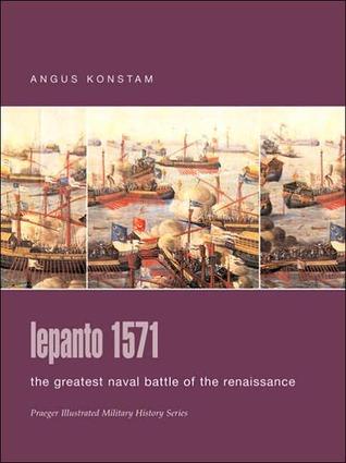 Lepanto 1571: The Greatest Naval Battle of the Renaissance (Campaign, Volume 114)