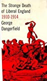 The Strange Death of Liberal England 1910-1914 by George Dangerfield