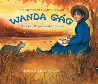 Wanda Gág: The Girl Who Lived to Draw