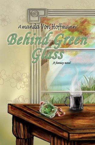 Behind Green Glass: A Fantasy Novel