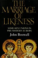 The Marriage Of Likeness: Same-Sex Unions In Pre-modern Europe