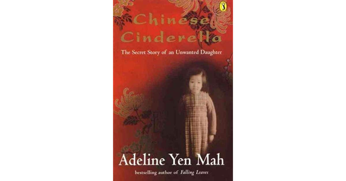 review on chinese cinderella by adeline Chinese cinderella is the perfect title for adeline yen mah's compelling autobiography in which, like the fairy-tale maiden, her childhood was ruled by a cruel stepmother.