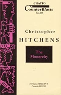 The Monarchy: A Critique of Britain's Favourite Fetish (Counterblasts #10)