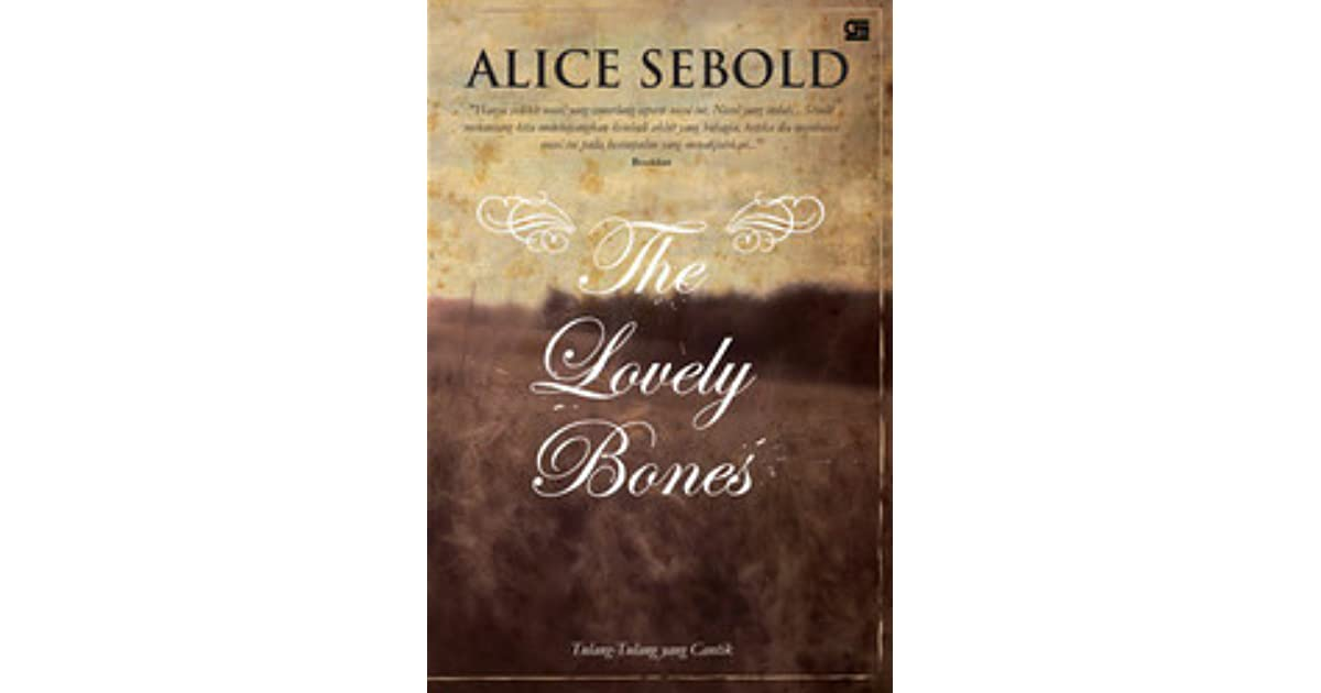 an analysis of the lovely bones by alice sebold Summary and reviews of the lovely bones by alice sebold, plus links to a book excerpt from the lovely bones and author biography of alice sebold.