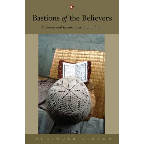 Bastions of the Believers: Madrasas and Islamic Education in