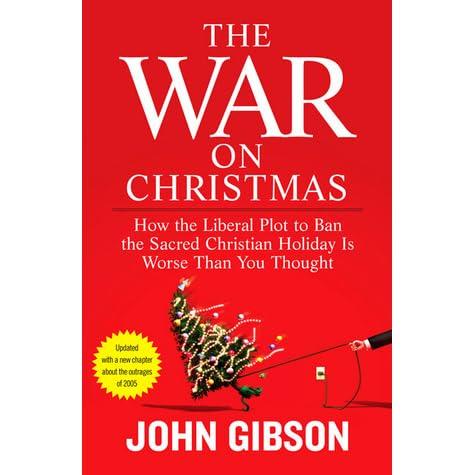The War on Christmas: How the Liberal Plot to Ban the Sacred ...