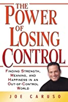 The Power of Losing Control: Finding Strength, Meaning, and Happiness in an Out-of-Control World