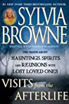 Visits from the Afterlife: The Truth About Hauntings, Spirits, and Reunions with Lost Loved Ones