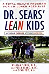 Dr. Sears' L.E.A.N. Kids: A Total Health Program for Children Ages 6-11