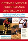 Optimal Muscle Performance and Recovery: Using the Revolutionary R4 System to Repair and Replenish Muscles for Peak Performance, Revised and Expanded Second Edition