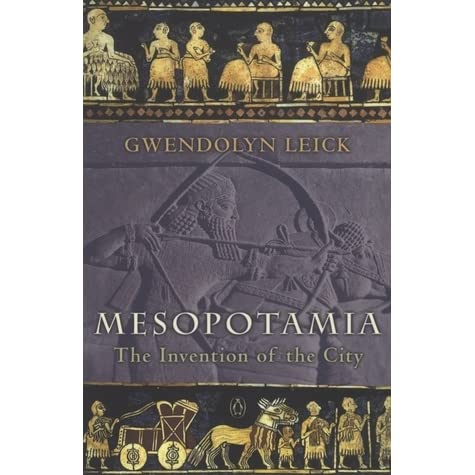 Mesopotamia: The Invention of the City by Gwendolyn Leick ...