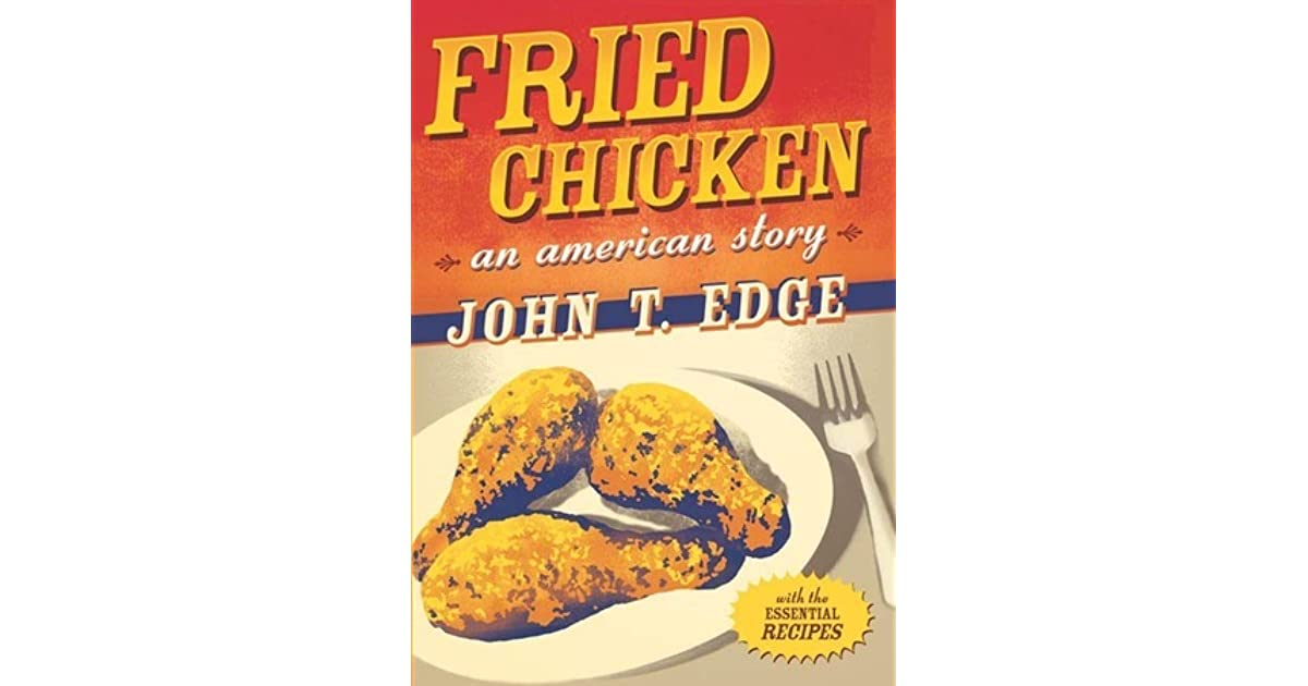 Fried Chicken: An American Story by John T. Edge