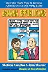 Banana Republicans: How the Right Wing is Turning America Into a One-Party State