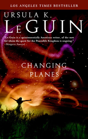 Changing Planes by Ursula K  Le Guin