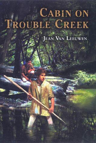 Cabin on Trouble Creek by Jean Van Leeuwen