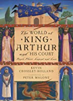 World of King Arthur and His Court: The: People, Places, Legend, and Lore