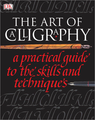The Art of Calligraphy - A Practical Guide to the Skills and Techniques