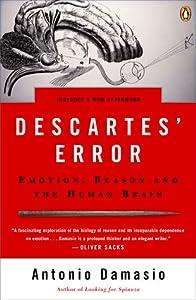 Descartes' Error: Emotion, Reason and the Human Brain