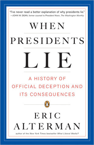 When Presidents Lie A History of Official Deception and Its Consequences
