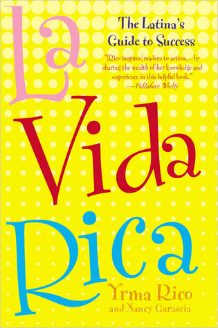 La Vida Rica: The Latina's Guide to Success at Work and in Life