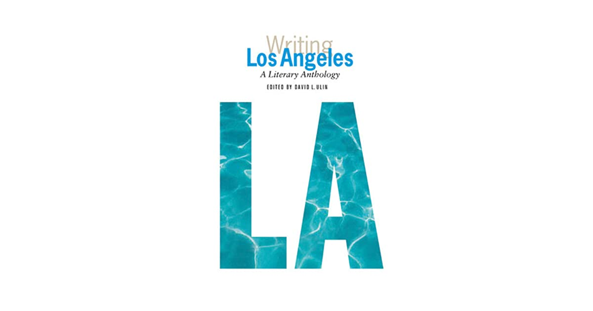 Writing Los Angeles: A Literary Anthology by David L  Ulin