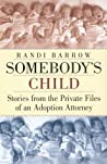 Somebody's Child: Stories from the Private Files of an Adoption Attorney