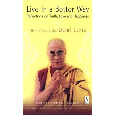 Live In A Better Way Reflections On Truth Love And Happiness