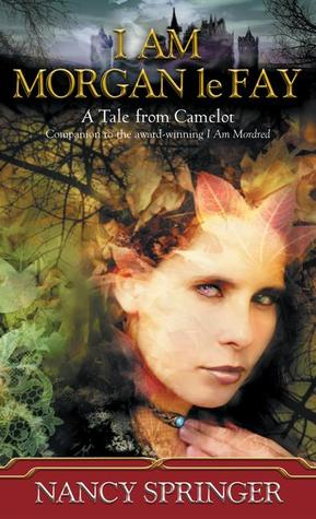 "Cover of Nancy Springer's ""I Am Morgan le Fay"""