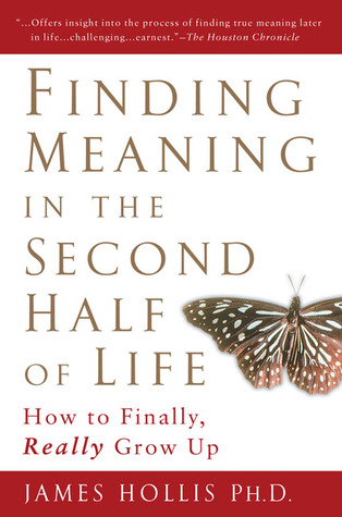Finding Meaning in the Second Half of Life: How to Finally, Really Grow Up