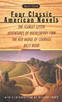 Four Classic American Novels: The Scarlet Letter Adventures Huckleberry Finn The Red Badge Courage Billy Budd
