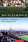 Wrigleyworld: A Season in Baseball's Best Neighborhood