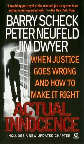 Actual Innocence: When Justice Goes Wrong and How to Make it