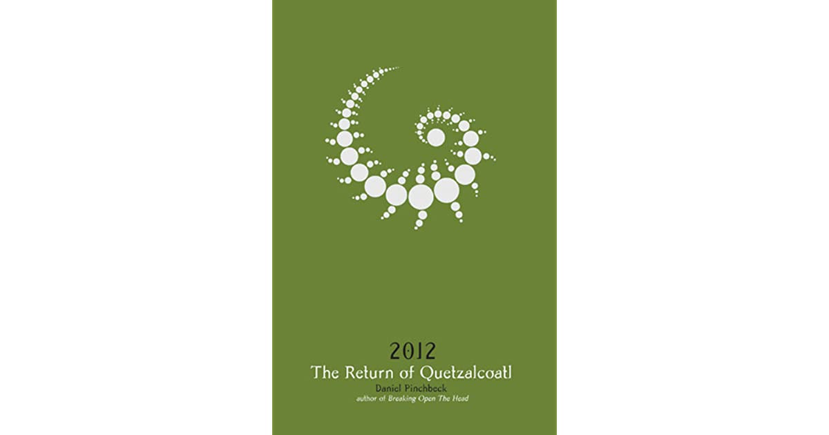 Read 2012 The Return Of Quetzalcoatl By Daniel Pinchbeck