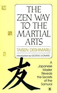 The Zen Way to Martial Arts: A Japanese Master Reveals the Secrets of the Samurai
