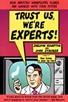 Trust Us, We're Experts: How Industry Manipulates Science and gambles with Your Future