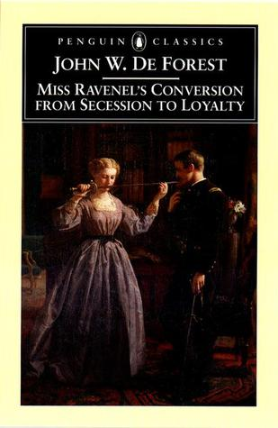 Miss Ravenel's Conversion from Secession to Loyalty by John William De Forest