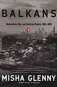 The Balkans: Nationalism, War and the Great Powers 1804 - 1999