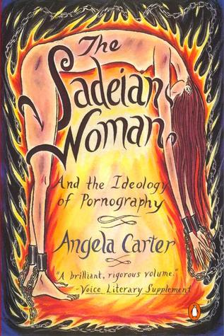 The Sadeian Woman: And the Ideology of Pornography
