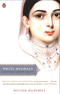 White Mughals: Love and Betrayal in Eighteenth-Century India