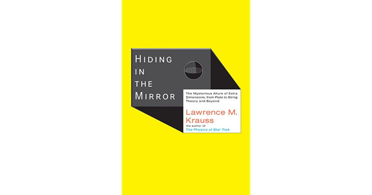 Hiding in the mirror the mysterious allure of extra dimensions hiding in the mirror the mysterious allure of extra dimensions from plato to string theory and beyond by lawrence m krauss fandeluxe Choice Image