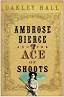 Ambrose Bierce and the Ace of Shoots