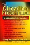 The Circadian Prescription: Get Step w/ your Body's Natural Rhythms Maximize Energy Vitality Longevity