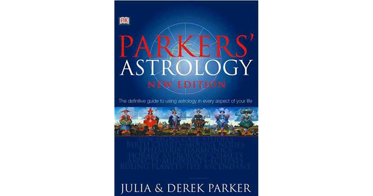 parker s astrology the definitive guide to using astrology in every
