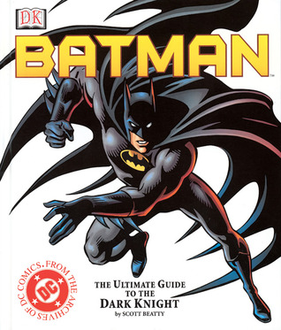 "Batman: the Ultimate Guide to the ""DC Comic's"" Super Hero"
