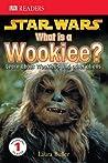 Star Wars: What Is A Wookiee? (DK Readers)