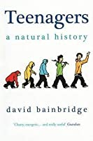 Teenagers A Natural History