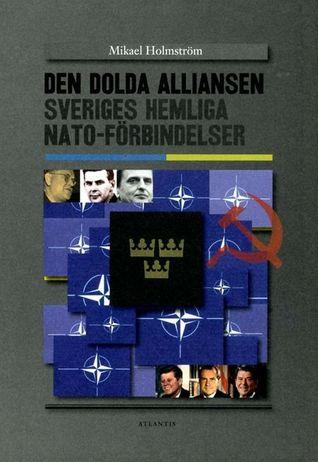 Den dolda alliansen : Sveriges hemliga NATO-förbindelser
