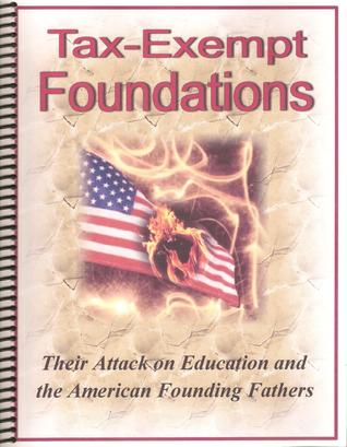 Tax-Exempt Foundations: Their Attack on Education and the American Founding Fathers