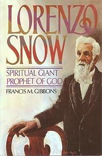 Lorenzo Snow: Spiritual Giant, Prophet of God