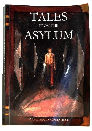 Tales From The Asylum: A Steampunk Compilation